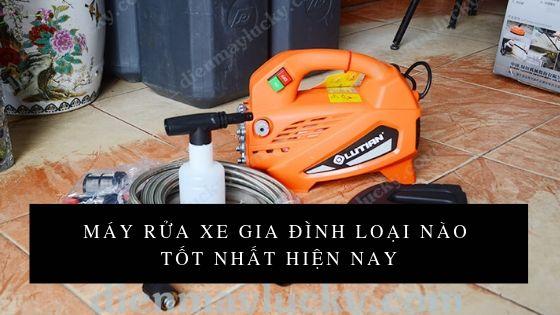 máy rửa xe gia đình loại nào tốt nhất
